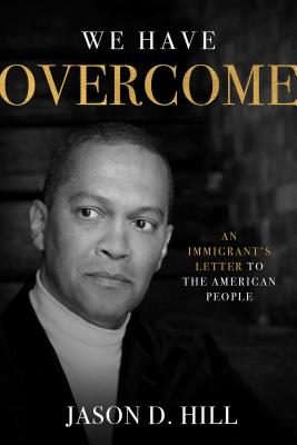 Image for We Have Overcome: An Immigrant's Letter to the American People