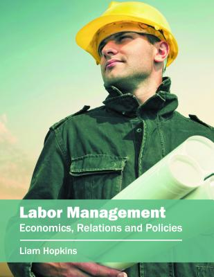 Labor Management: Economics, Relations and Policies