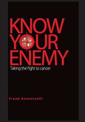 Know Your Enemy: Taking the Fight to Cancer, Antonicelli, Frank