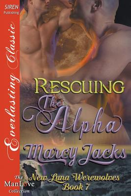 Image for Rescuing the Alpha [New Luna Werewolves 7] (Siren Publishing Everlasting Classic ManLove)