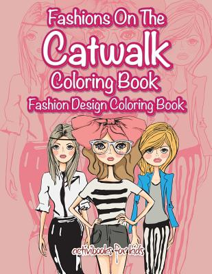 Fashions On The Catwalk Coloring Book: Fashion Design Coloring Book, for Kids, Activibooks