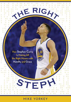 Image for The Right Steph: How Stephen Curry Is Making All the Right Moves-with Humility and Grace