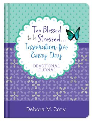 Image for Too Blessed to be Stressed. . .Inspiration for Every Day Devotional Journal