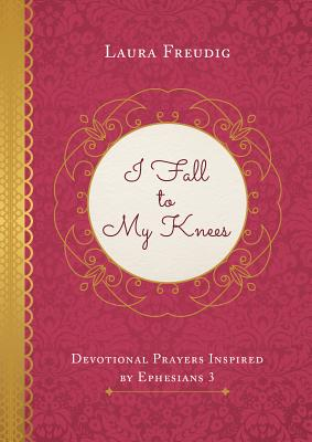 Image for I Fall to My Knees: Devotional Prayers Inspired by Ephesians 3