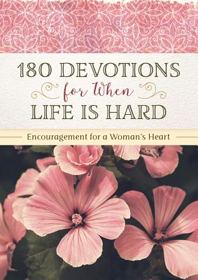 Image for 180 Devotions for When Life Is Hard: Encouragement for a Woman's Heart