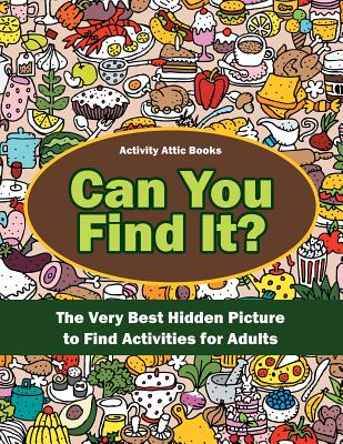 Image for Can You Find It? The Very Best Hidden Picture to Find Activities for Adults