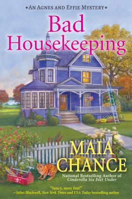 Bad Housekeeping: An Agnes and Effie Mystery, Maia Chance