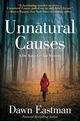 Unnatural Causes: A Dr. Katie LeClair Mystery, Dawn Eastman