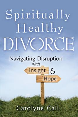 Image for Spiritually Healthy Divorce: Navigating Disruption with Insight & Hope