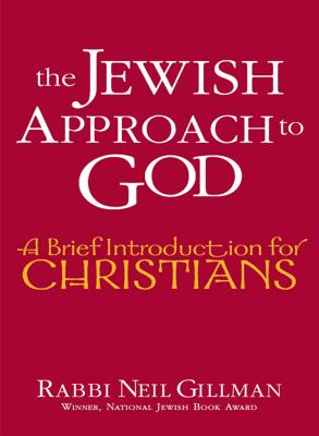 The Jewish Approach to God: A Brief Introduction for Christians, Gillman, Rabbi Neil