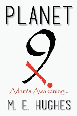 Planet Nine X: Adam's Awakening, Hughes, M E