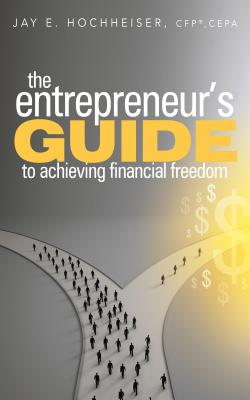 Image for The Entrepreneur's Guide to Achieving Financial Freedom