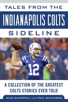 Image for Tales from the Indianapolis Colts Sideline: A Collection of the Greatest Colts Stories Ever Told (Tales from the Team)
