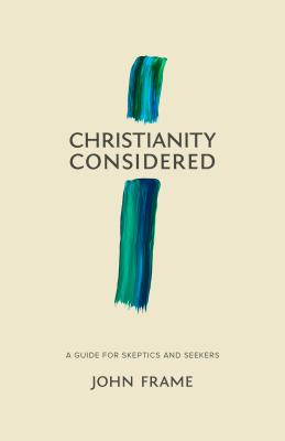 Image for Christianity Considered: A Guide for Skeptics and Seekers