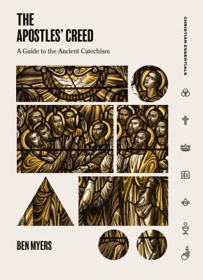 Image for The Apostles' Creed: A Guide to the Ancient Catechism (Christian Essentials)