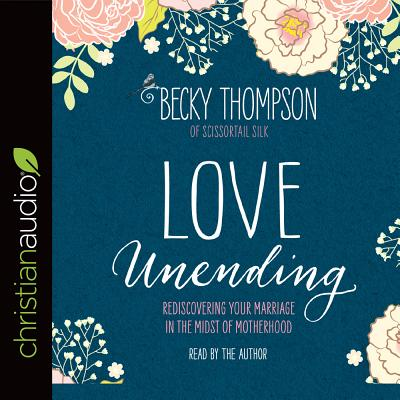 Image for Love Unending: Rediscovering Your Marriage in the Midst of Motherhood (CD Audiobook)