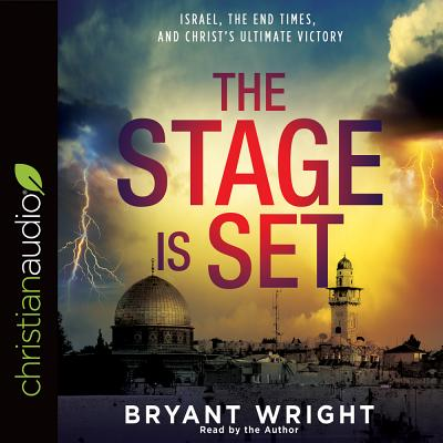 The Stage is Set: Israel, the End Times, and Christ's Ultimate Victory, Wright, Bryant