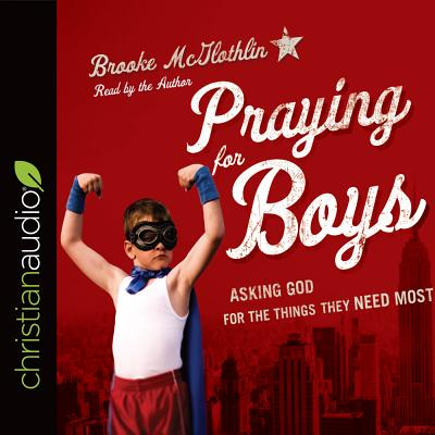 Image for Praying for Boys: Asking God for the Things They Need Most (CD Audiobook)