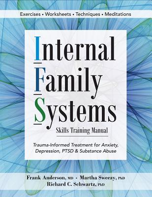 Image for Internal Family Systems Skills Training Manual: Trauma-Informed Treatment for Anxiety, Depression, PTSD & Substance Abuse