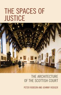 Image for The Spaces of Justice: The Architecture of the Scottish Court (Law, Culture, and the Humanities Series)