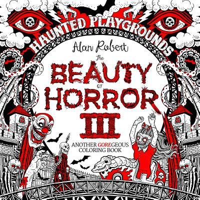 Image for The Beauty of Horror 3: Haunted Playgrounds Coloring Book (Beauty of Horror #3)