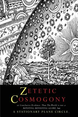 Zetetic Cosmogony: Or Conclusive Evidence that the World is not a Rotating Revolving Globe but a Stationary Plane Circle, Winship, Thomas; Rectangle