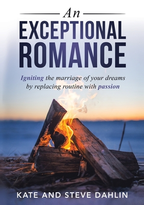 Image for An Exceptional Romance: Igniting the marriage of your dreams by replacing routine with passion