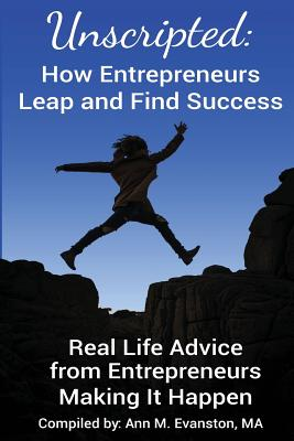 Image for Unscripted: How Entrepreneurs Leap and Find Success: Real Life Advice from Entrepreneurs Making It Happen (Unscripted Stories)