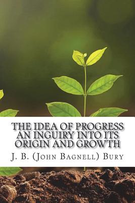 Image for The Idea of Progress An inguiry into its origin and growth