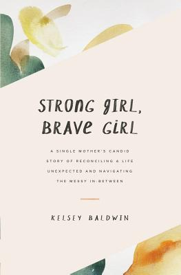 Image for Strong Girl, Brave Girl: A single mother's story of reconciling a life unexpected and navigating the messy in-between