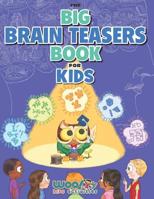 Image for The Big Brain Teasers Book for Kids: Boredom Busting Math, Picture and Logic Puzzles (Woo! Jr. Kids Activities Books)