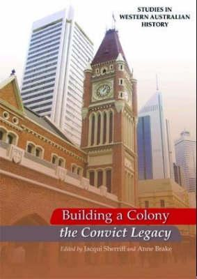 Image for Building a Colony: The Convict Legacy (Studies in Western Australian History)