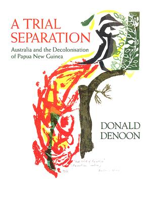 Image for A Trial Separation : Australia and the Decolonisation of Papua New Guinea