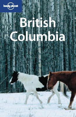 Image for Lonely Planet British Columbia, 3rd Edition (Regional Guide)