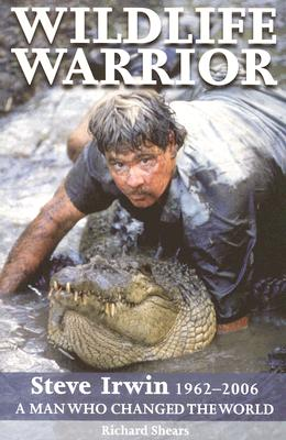 Image for Wildlife Warrior: Steve Irwin 1962-2006: A Man Who Changed the World