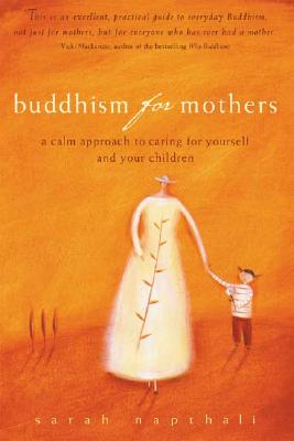 Image for Buddhism for Mothers: A Calm Approach to Caring for Yourself and Your Children