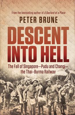 Image for Descent into Hell: The Fall of Singapore - Pudu and Changi - the Thai-Burma Railway