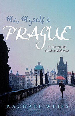 Image for Me, Myself & Prague: An Unreliable Guide to Bohemia