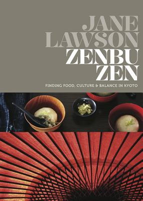 Zenbu Zen: Finding Food, Culture & Balance in Kyoto, Lawson, Jane