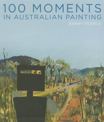 Image for 100 moments in Australian Painting