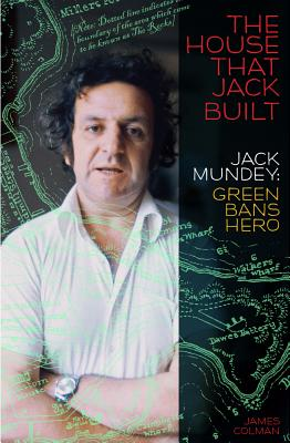 Image for The House That Jack Built: Jack Mundey, Green Bans Hero