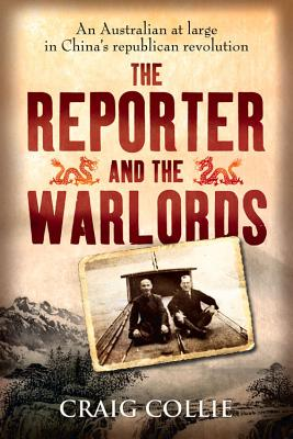 Image for The Reporter and the Warlords: An Australian at Large in China's Republican Revolution