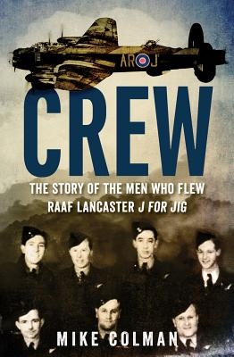 Image for Crew: The Story of the Men Who Flew RAAF Lancaster J for Jig