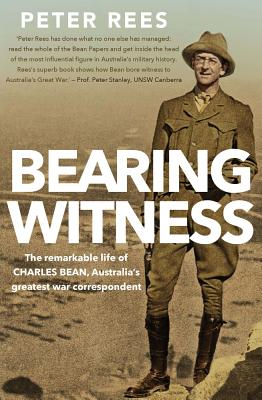 Image for Bearing Witness: The Remarkable Life of Charles Bean, Australia's Greatest War Correspondent