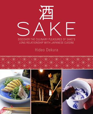 Image for Sake: Discover the Culinary Pleasures of Sake's Long Relationship With Japanese Cuisine