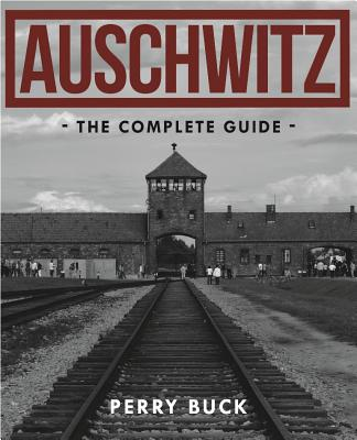 Image for Auschwitz: The Complete Guide