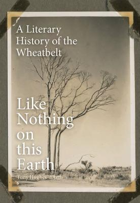 Image for Like Nothing on this Earth: A Literary History of the Wheatbelt
