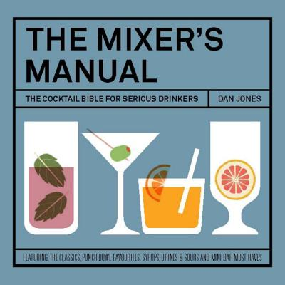Image for Mixers Manual: The Cocktail Bible for Serious Drinkers