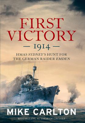 Image for First Victory: 1914: HMAS Sydney's Hunt for the German Raider Emden