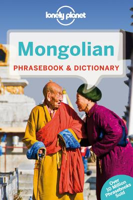 Lonely Planet Mongolian Phrasebook & Dictionary, Lonely Planet; J K Sanders, Alan; Bat-Ireedui, J; Gombosuren, Tsogt